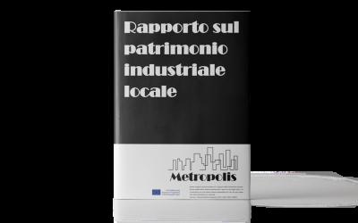 Metropolis – Rapporto sul patrimonio industriale locale