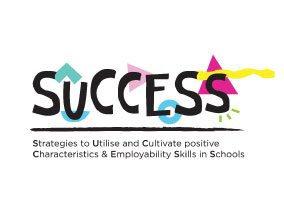 SUCCESS – Strategies to Utilise and Cultivate positive Characteristics & Employability Skills in Schools