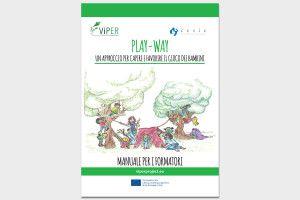 ViPER - Play-way: un approccio per capire e favorire il gioco dei bambini - Manuale per i formatori